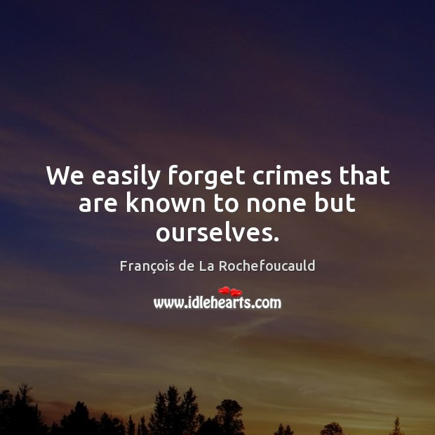 Image, We easily forget crimes that are known to none but ourselves.