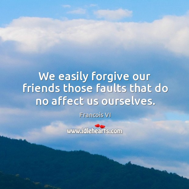 Image, Affect, Easily, Faults, Forgive, Friends, Our, Ourselves, Those, Us