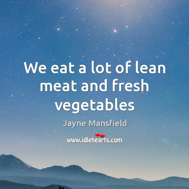 We eat a lot of lean meat and fresh vegetables Image
