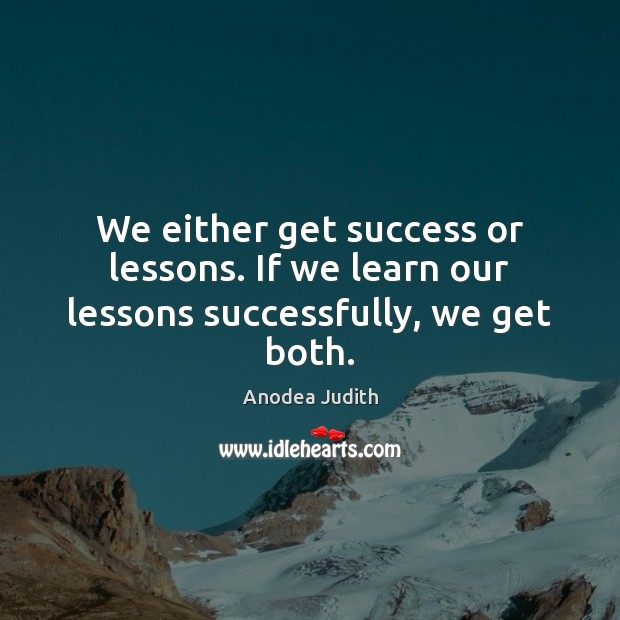 Image, We either get success or lessons. If we learn our lessons successfully, we get both.