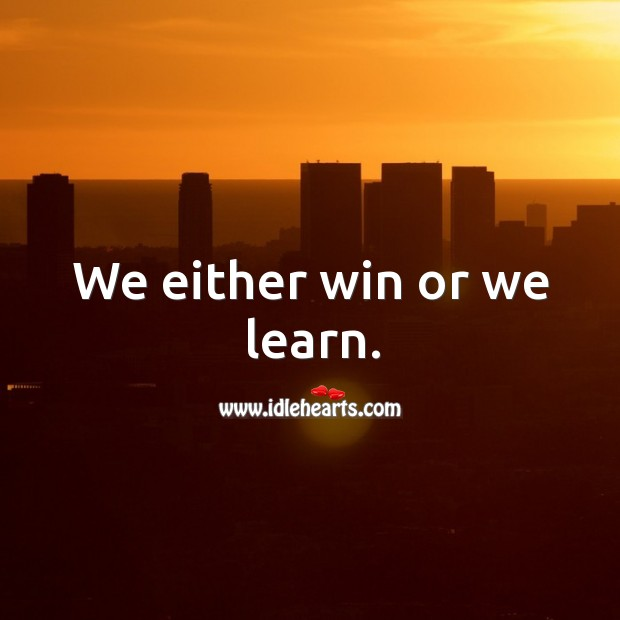 We either win or we learn. Image