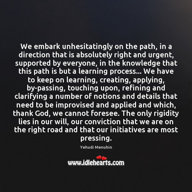 We embark unhesitatingly on the path, in a direction that is absolutely Image