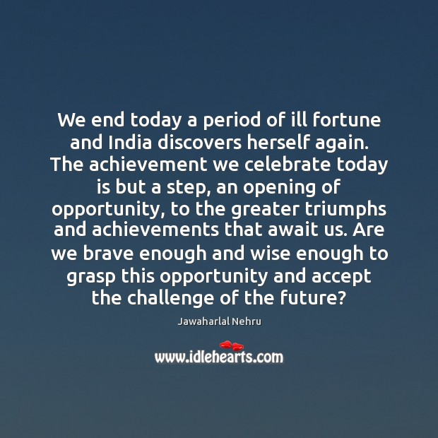 Image, We end today a period of ill fortune and India discovers herself