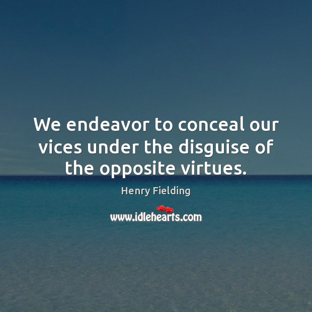 We endeavor to conceal our vices under the disguise of the opposite virtues. Image