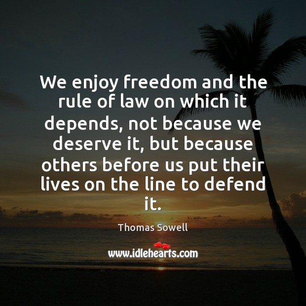 We enjoy freedom and the rule of law on which it depends, Thomas Sowell Picture Quote