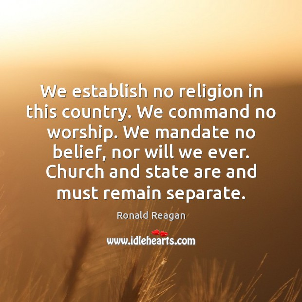 Image, We establish no religion in this country. We command no worship. We