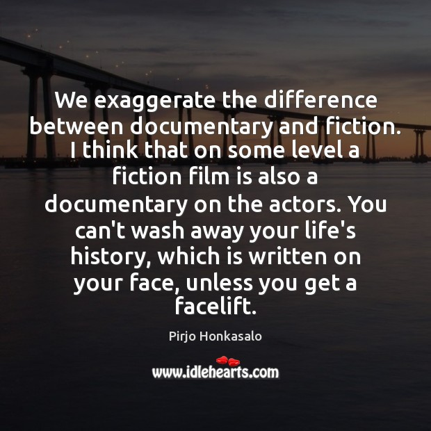 We exaggerate the difference between documentary and fiction. I think that on Pirjo Honkasalo Picture Quote