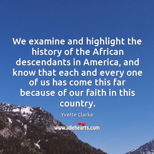 We examine and highlight the history of the African descendants in America, Image