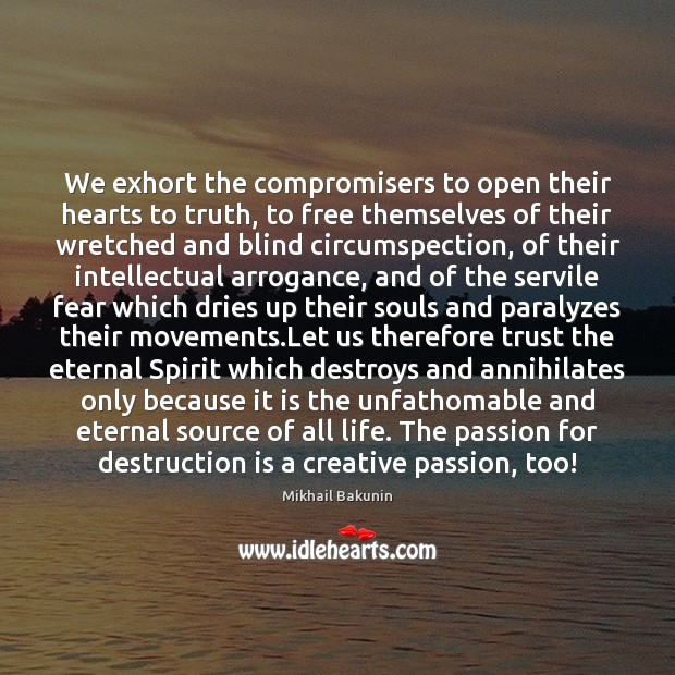 We exhort the compromisers to open their hearts to truth, to free Image
