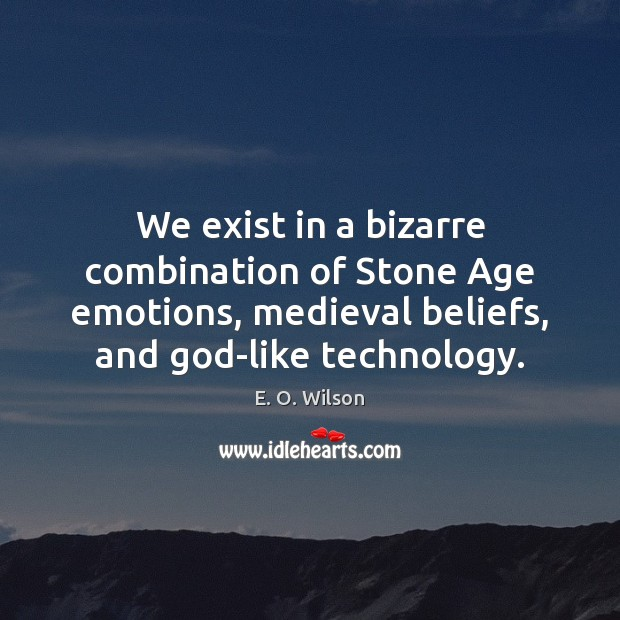 Image, We exist in a bizarre combination of Stone Age emotions, medieval beliefs,