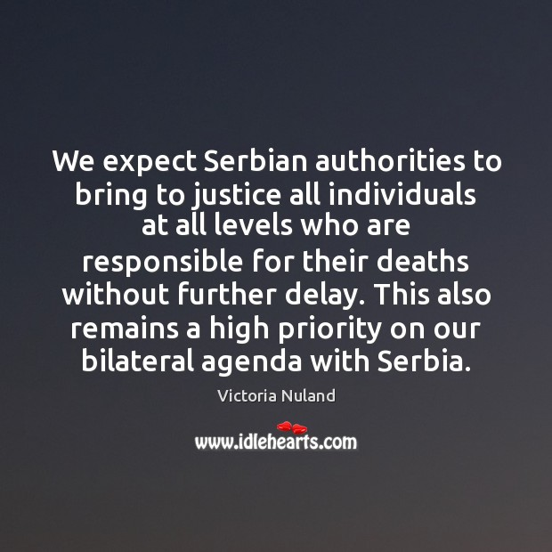 We expect Serbian authorities to bring to justice all individuals at all Image