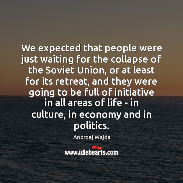 We expected that people were just waiting for the collapse of the Andrzej Wajda Picture Quote