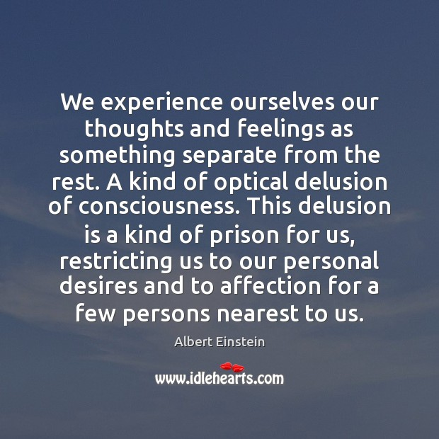 We experience ourselves our thoughts and feelings as something separate from the Image