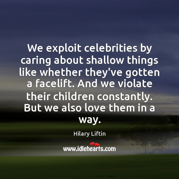 Image, We exploit celebrities by caring about shallow things like whether they've gotten