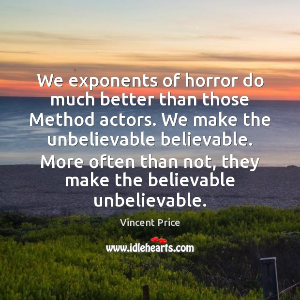 We exponents of horror do much better than those Method actors. We Image