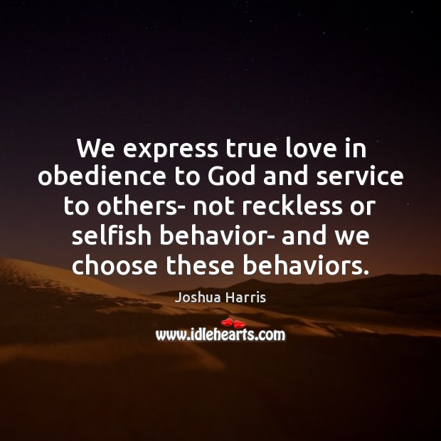 We Express True Love In Obedience To God And Service To Others