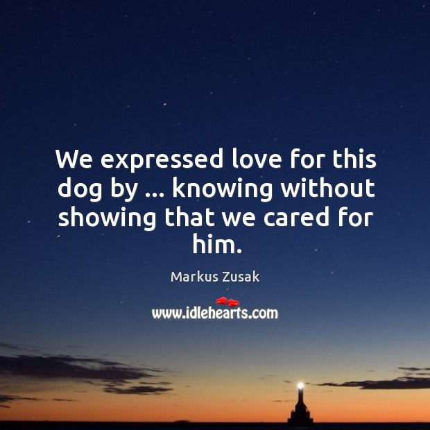 We expressed love for this dog by … knowing without showing that we cared for him. Image
