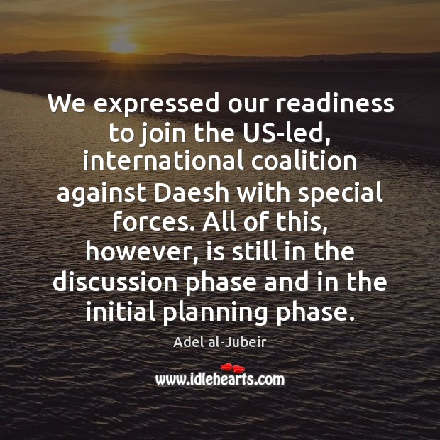 We expressed our readiness to join the US-led, international coalition against Daesh Image