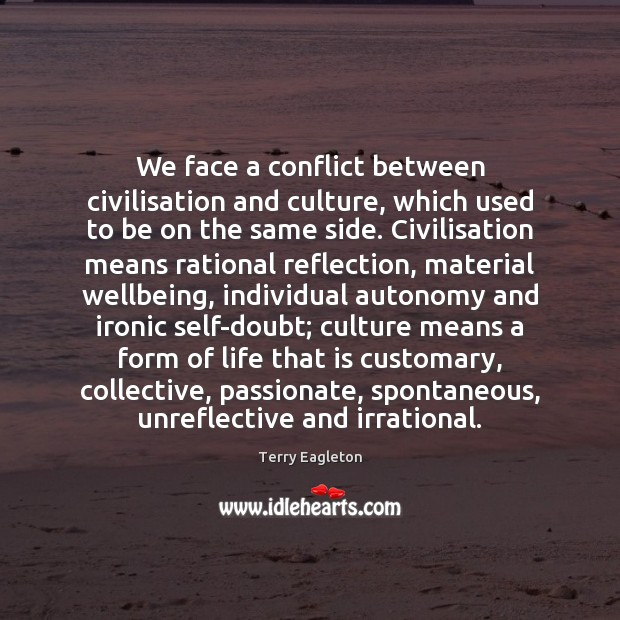 Image, We face a conflict between civilisation and culture, which used to be