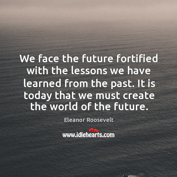 We face the future fortified with the lessons we have learned from Image