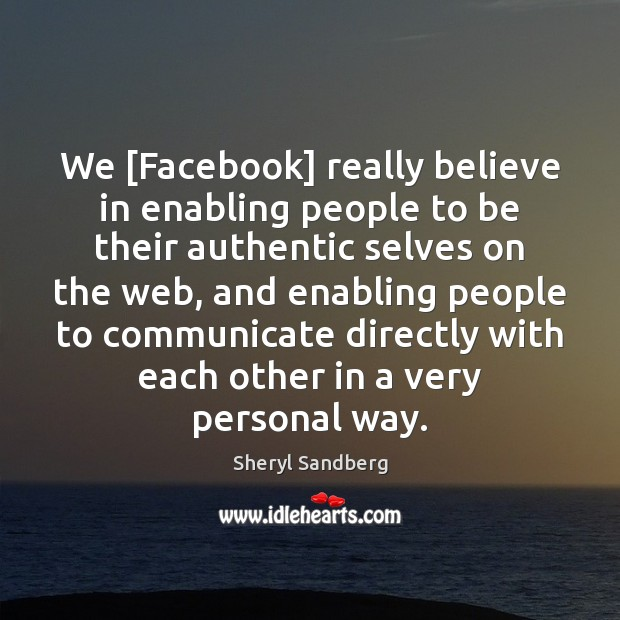 We [Facebook] really believe in enabling people to be their authentic selves Image