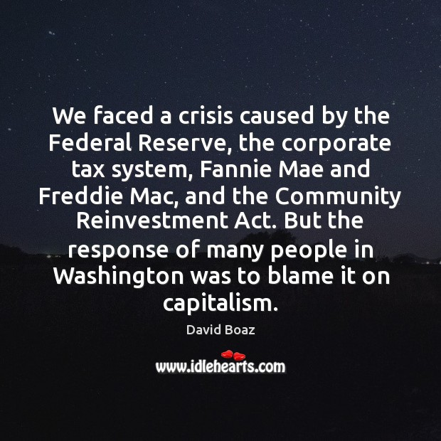 We faced a crisis caused by the Federal Reserve, the corporate tax Image
