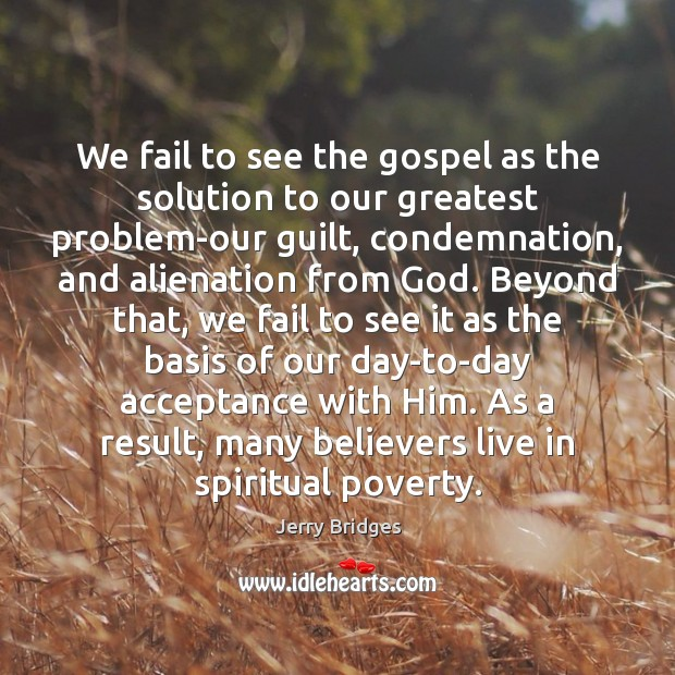 We fail to see the gospel as the solution to our greatest Jerry Bridges Picture Quote