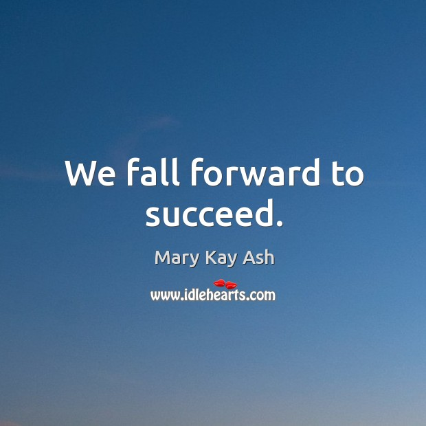Image, We fall forward to succeed.