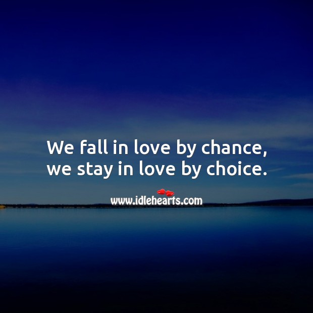 We fall in love by chance, we stay in love by choice. Falling in Love Quotes Image