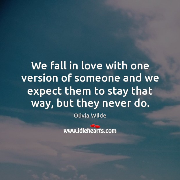 We fall in love with one version of someone and we expect Olivia Wilde Picture Quote