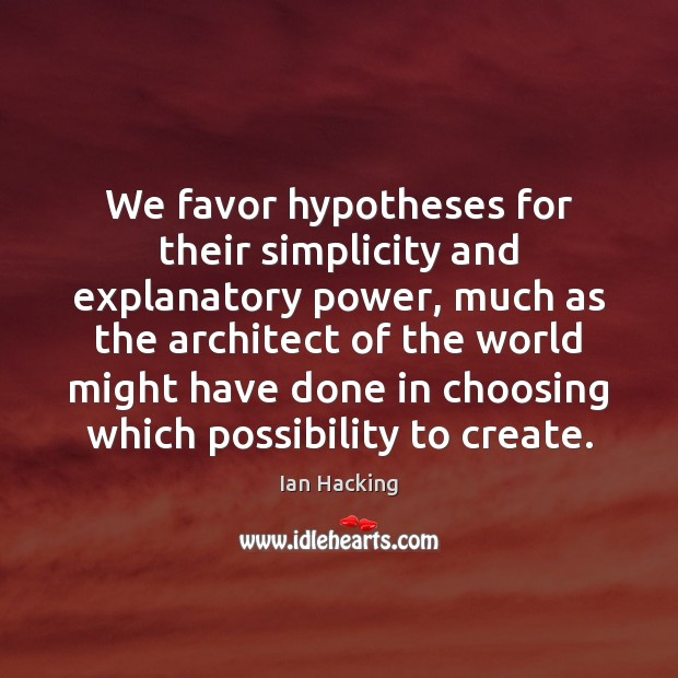 We favor hypotheses for their simplicity and explanatory power, much as the Image