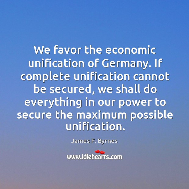 We favor the economic unification of germany. Image