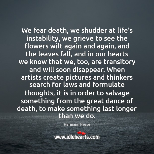 Image, We fear death, we shudder at life's instability, we grieve to see