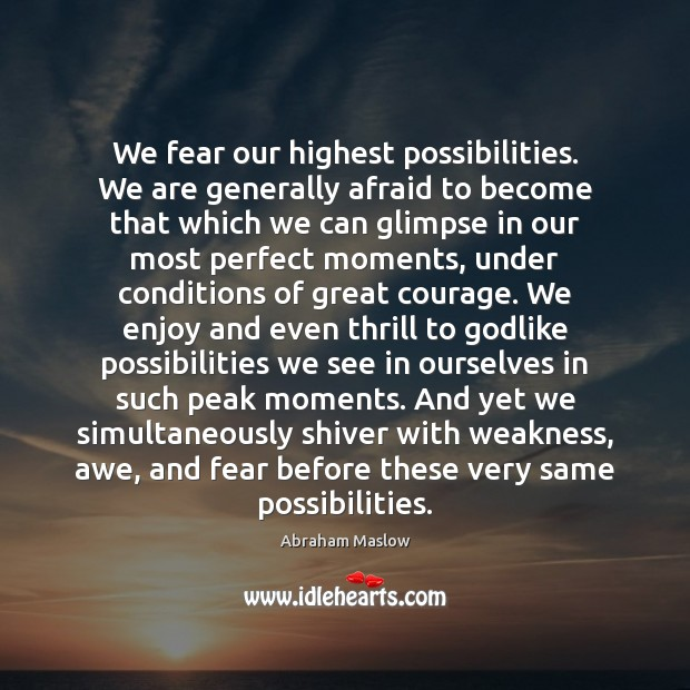 Image, We fear our highest possibilities. We are generally afraid to become that