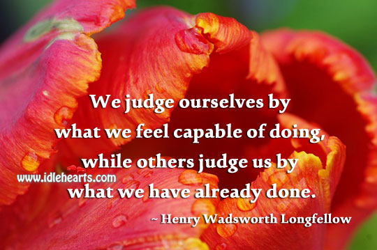Image, We judge ourselves by what we feel capable of doing