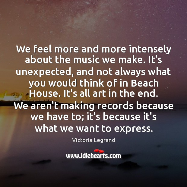 Image, We feel more and more intensely about the music we make. It's