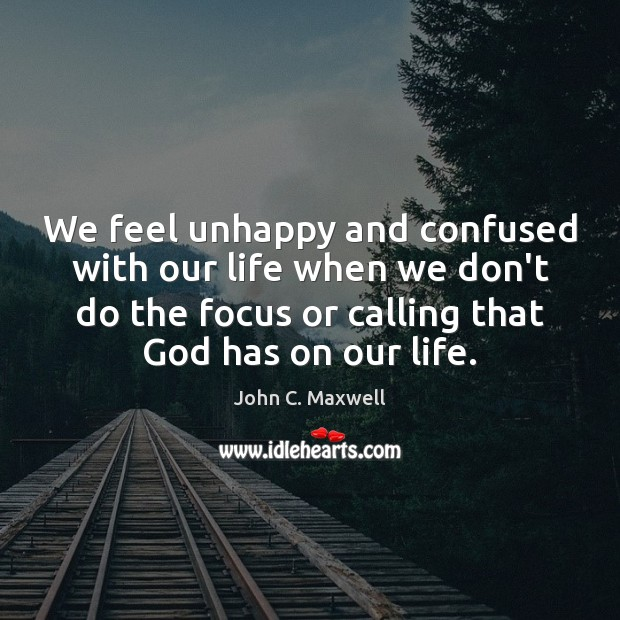 We feel unhappy and confused with our life when we don't do Image