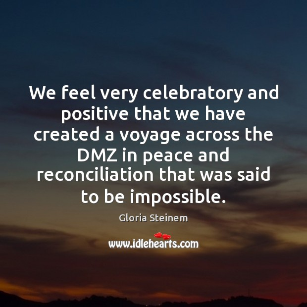 We feel very celebratory and positive that we have created a voyage Gloria Steinem Picture Quote