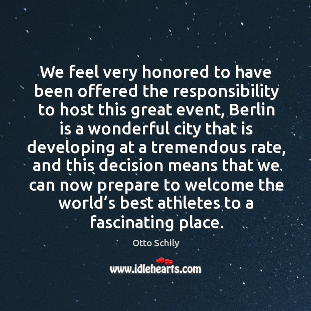 We feel very honored to have been offered the responsibility to host this great event Otto Schily Picture Quote
