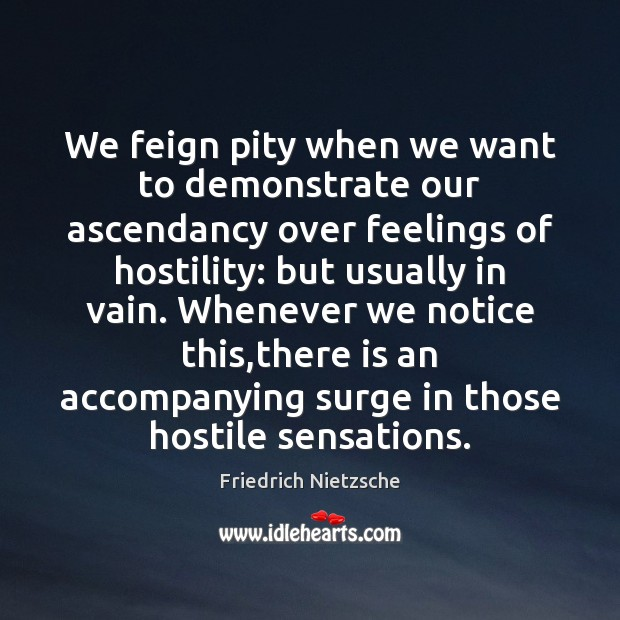 Image, We feign pity when we want to demonstrate our ascendancy over feelings
