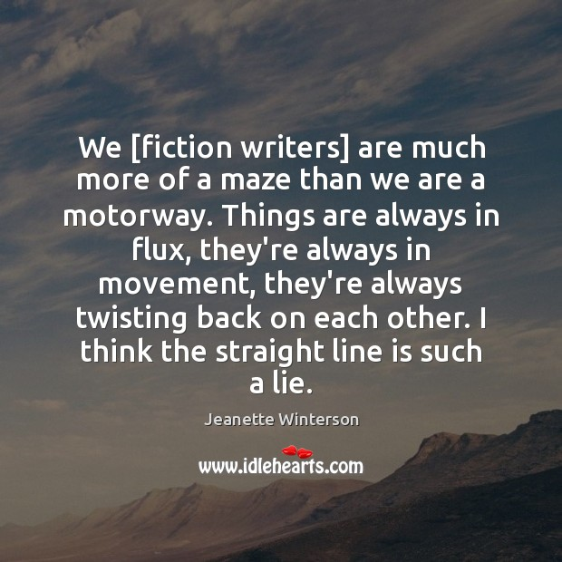 We [fiction writers] are much more of a maze than we are Jeanette Winterson Picture Quote
