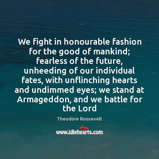 Image, We fight in honourable fashion for the good of mankind; fearless of