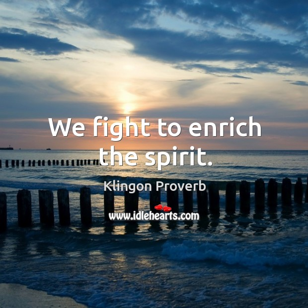 We fight to enrich the spirit. Image