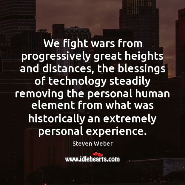We fight wars from progressively great heights and distances, the blessings of Blessings Quotes Image
