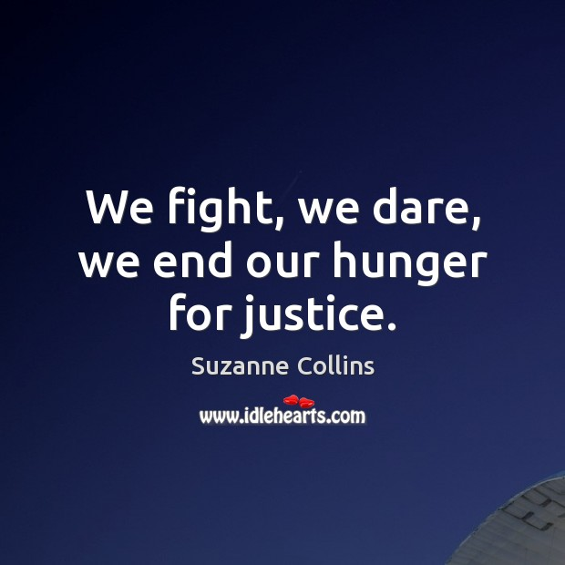 We fight, we dare, we end our hunger for justice. Image