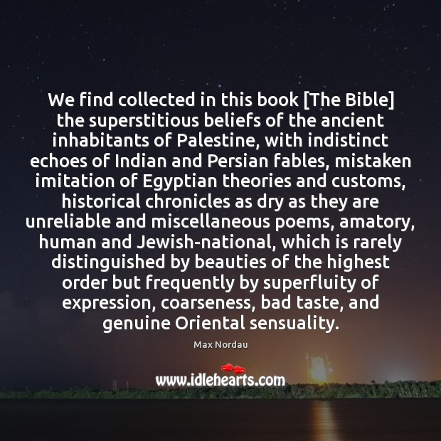 We find collected in this book [The Bible] the superstitious beliefs of Image