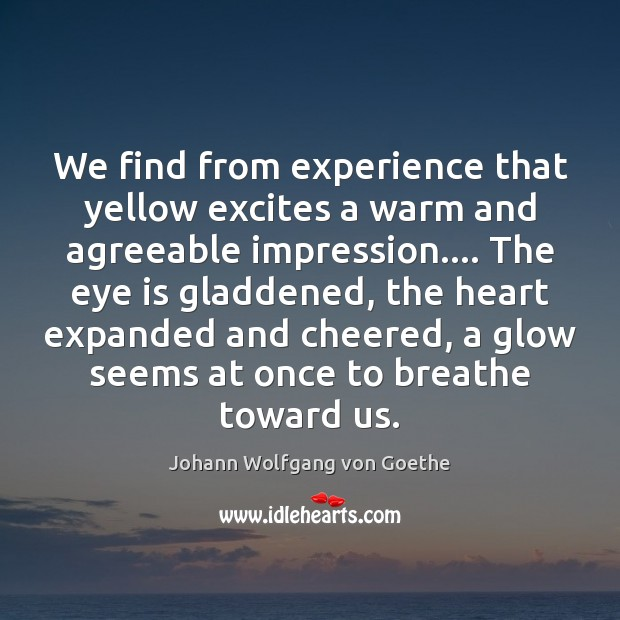 We find from experience that yellow excites a warm and agreeable impression…. Image