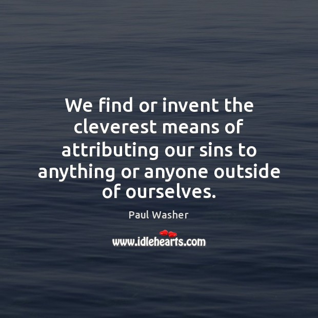 We find or invent the cleverest means of attributing our sins to Image
