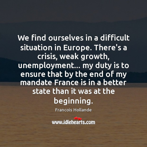 We find ourselves in a difficult situation in Europe. There's a crisis, Image