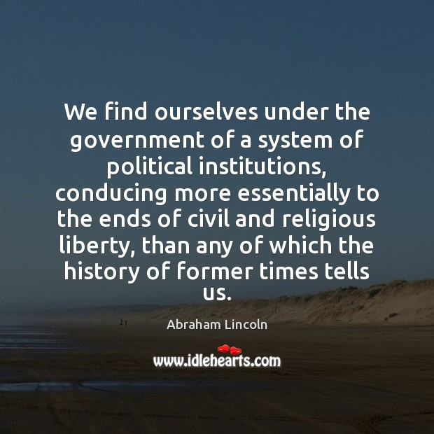 Image, We find ourselves under the government of a system of political institutions,